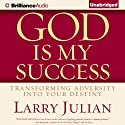 God Is My Success: Transforming Adversity into Your Destiny (       UNABRIDGED) by Larry Julian Narrated by Tom Parks
