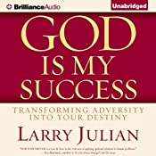 God Is My Success: Transforming Adversity into Your Destiny | [Larry Julian]