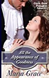 All the Appearance of Goodness: Given Good Principles Vol 3 (Volume 3)