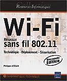 echange, troc Philippe Atelin - Wi-Fi - Réseaux sans fil 802.11 : Technologie - Déploiement - Sécurisation [2ième édition]