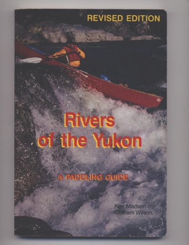 Rivers of the Yukon : A Paddling Guide