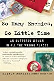 So Many Enemies, So Little Time: An American Woman in All the Wrong Places (006052443X) by Burkett, Elinor