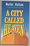img - for A City Called Heaven book / textbook / text book