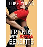 [ FRIENDS WITH EXTRA BENEFITS (FRIENDS WITH... BENEFITS SERIES (BOOK 4)) ] By Young, Luke ( Author) 2013 [ Paperback ]