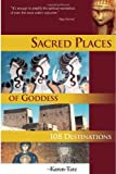 Sacred Places of Goddess: 108 Destinations (Sacred Places: 108 Destinations series) [Paperback]
