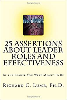25 Assertions About Leader Role & Effectiveness: Be The Leader You Were Meant To Be