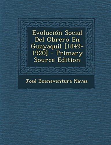 Evolucion Social del Obrero En Guayaquil [1849-1920] - Primary Source Edition