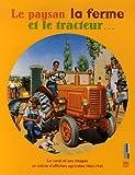 echange, troc Jean-Marc Providence, Emmanuel Le Roy Ladurie, Jacques Rémy, Jean-Claude Farcy, Collectif - Le paysan la ferme et le tracteur... : Le rural et ses images, un siècle d'affiches agricoles 1860-1960