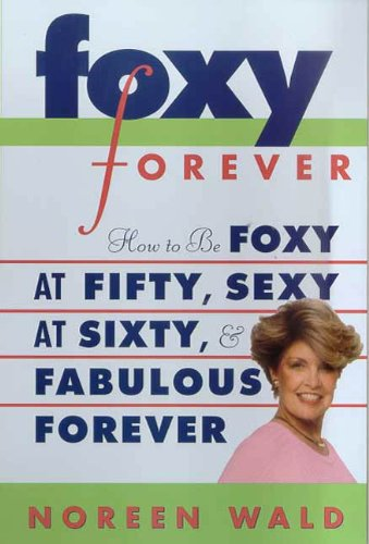 foxy-forever-how-to-be-foxy-at-fifty-sexy-at-sixty-and-fabulous-forever