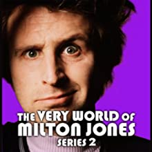 The Very World of Milton Jones: The Complete Series 2 Radio/TV Program by BBC Audiobooks Narrated by Milton Jones, Alexander Armstrong, Joanna Scanlan, Dave Lamb, Melanie Hudson, Sally Grace, Alistair McGowan