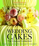 Wedding Cakes: The Couture Collection: Elegant, Unique and Beautiful Cake Designs for Every Season