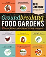 Groundbreaking Food Gardens: 73 Plans That Will Change the Way You Grow Your Garden (English Edition)