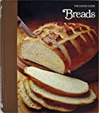 Breads (The Good Cook Techniques & Recipes Series)