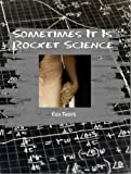 img - for Sometimes It Is Rocket Science book / textbook / text book