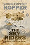 The Sky Riders (The Sky Riders (An Inventors World Novel) Book 1)