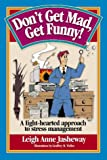 Don't Get Mad, Get Funny! A Light-Hearted Approach to Stress Management