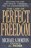 The Law of Perfect Freedom: Rediscovering the Ten Commandments (0802463746) by Horton, Michael