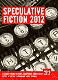 Speculative Fiction 2012: The Years Best Online Reviews, Essays and Commentary