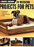 img - for Black & Decker 24 Weekend Projects for Pets: Dog Houses, Cat Trees, Rabbit Hutches & More book / textbook / text book