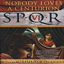 SPQR VI: Nobody Loves a Centurion (       UNABRIDGED) by John Maddox Roberts Narrated by John Lee
