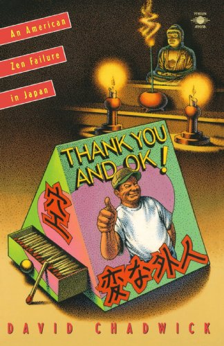 Thank You and Okay: An American Zen Failure in Japan: David Chadwick: 9780140194579: Amazon.com: Books