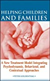 Helping children and families :  a new treatment model integrating psychodynamic, behavioral, and contextual approaches /