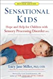 Sensational Kids Revised Edition: Hope and Help for Children with Sensory Processing Disorder (SPD)