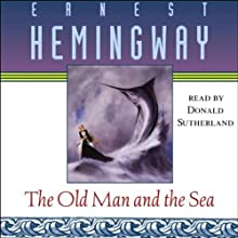The Old Man and the Sea (       UNABRIDGED) by Ernest Hemingway Narrated by Donald Sutherland