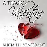 A Tragic Valentine | Alicia Ellison Grant