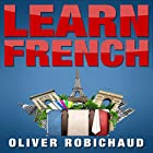 Learn French: A Fast and Easy Guide for Beginners to Learn Conversational French Hörbuch von Oliver Robichaud Gesprochen von: Angus Freathy