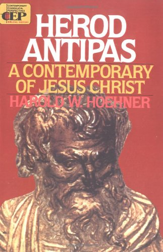 Herod Antipas: A Contemporary of Jesus Christ (Contemporary Evangelical Perspectives)