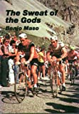 Benjo Maso The Sweat of the Gods: Myths and Legends of Bicycle Racing