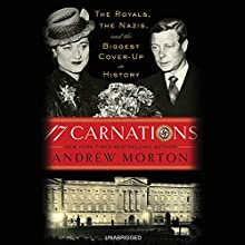 17 Carnations: The Royals, the Nazis and the Biggest Cover-Up in History (       UNABRIDGED) by Andrew Morton Narrated by James Langton