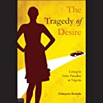 The Tragedy of Desire: Living in False Paradise in Nigeria | Chinyere Echefu