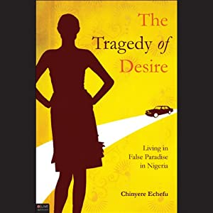 The Tragedy of Desire: Living in False Paradise in Nigeria | [Chinyere Echefu]