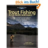 Trout Fishing in the Pacific Northwest: Skills & Strategies for Trout Anglers in Washington, Oregon, Alaska &...
