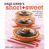 Gale Gand's Short and Sweet: Quick Desserts with Eight Ingredients or Less ~ Julia Moskin