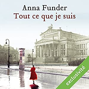 Tout ce que je suis | Livre audio Auteur(s) : Anna Funder Narrateur(s) : Christèle Billaut, Pierre Tissot