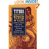Tituba, Reluctant Witch of Salem: Devilish Indians and Puritan Fantasies (The American Social Experience Series...