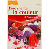 Faire chanter la couleur � l'aquarellepar Jeanne Dobie