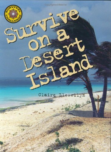 Survive on a Desert Island (Survival Challenge), Claire Llewellyn