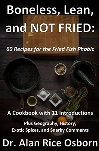 Boneless, Lean and NOT FRIED: Sixty Recipes for the Fried Fish Phobic by Alan Osborn