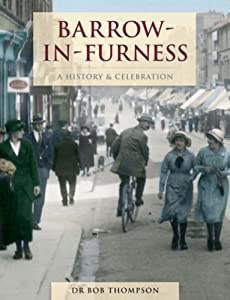 Barrow-in-Furness A History and Celebration, by Francis Frith