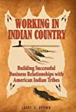 Working in Indian Country: Building Successful Business Relationships with American Indian Tribes