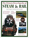 The Ultimate Encyclopedia of Steam and Rail: The golden age of steam locomotives, the landmark engines, the railway pioneers and the great train journeys