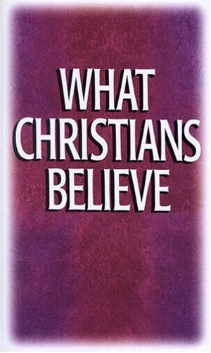 What Christians Believe: Basic Studies in Bible Doctrine and Christian Living, Emmaus Bible School staff
