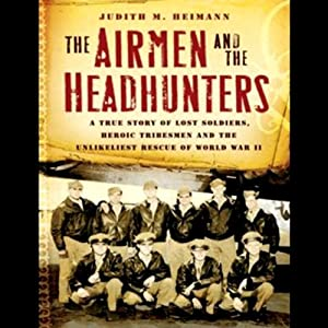 The Airmen and the Headhunters: The Unlikeliest Rescue of World War II | [Judith M. Heimann]