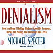 Denialism: How Irrational Thinking Hinders Scientific Progress, Harms the Planet, and Threatens Our Lives | [Michael Specter]