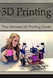 img - for 3D Printing: The Ultimate 3D Printing Guide! (3D Printers, 3D Modelling, 3D Plotting) (3D Printing, 3D Printers, 3D Modelling, 3D Plotting) book / textbook / text book