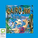 Cairo Jim and the Lagoon of Tidal Magnificence: Cairo Jim, Book 11 (       UNABRIDGED) by Geoffrey McSkimming Narrated by Geoffrey McSkimming